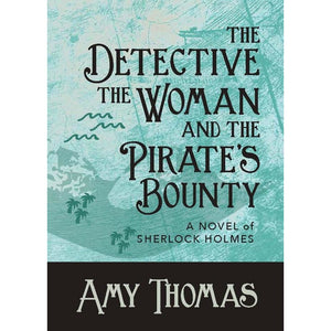 The Detective, The Woman and The Pirate's Bounty – A Novel of Sherlock Holmes