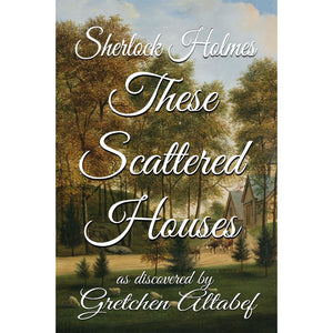 Sherlock Holmes These Scattered Houses