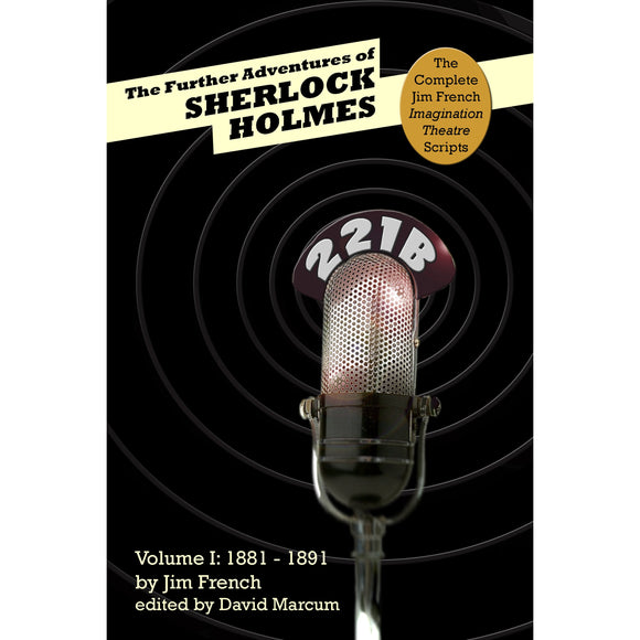 The Further Adventures of Sherlock Holmes: Part 1 - 1881-1891 (Complete Jim French Imagination Theatre Scripts) - Hardcover