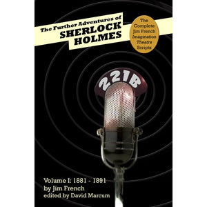 The Further Adventures of Sherlock Holmes: Part 1 - 1881-1891 (Complete Jim French Imagination Theatre Scripts) - Paperback