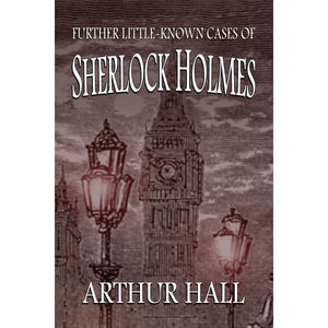 Further Little-Known Cases of Sherlock Holmes