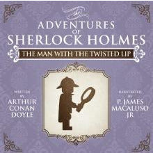 The Man With The Twisted Lip - The Adventures of Sherlock Holmes Re-Imagined - Sherlock Holmes Books