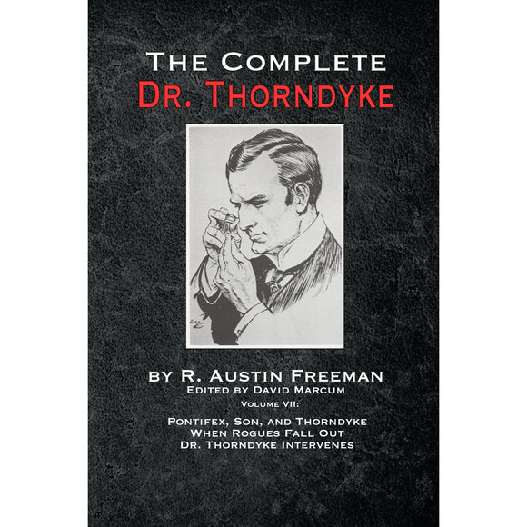 The Complete Dr. Thorndyke - Volume VII: Pontifex, Son, and Thorndyke When Rogues Fall Out and Dr. Thorndyke Intervenes - Hardcover