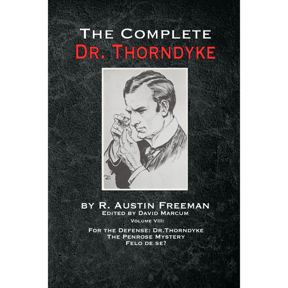 The Complete Dr. Thorndyke - Volume VIII : For the Defense: Dr. Thorndyke, The Penrose Mystery and Felo de se? - Paperback