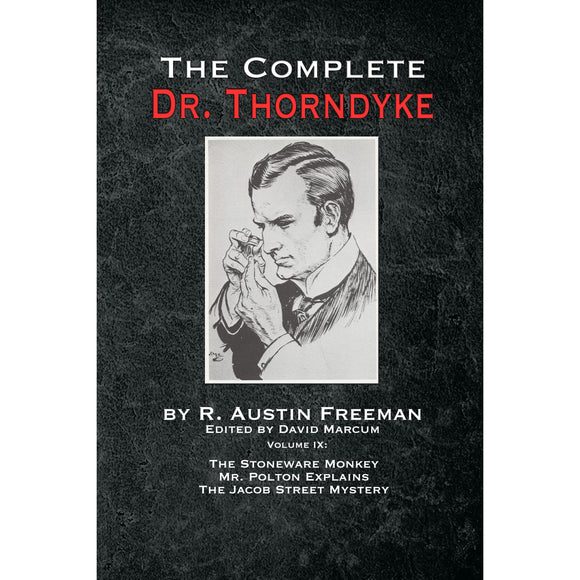 The Complete Dr.Thorndyke - Volume IX : The Stoneware Monkey Mr. Polton Explains and The Jacob Street Mystery - Hardcover
