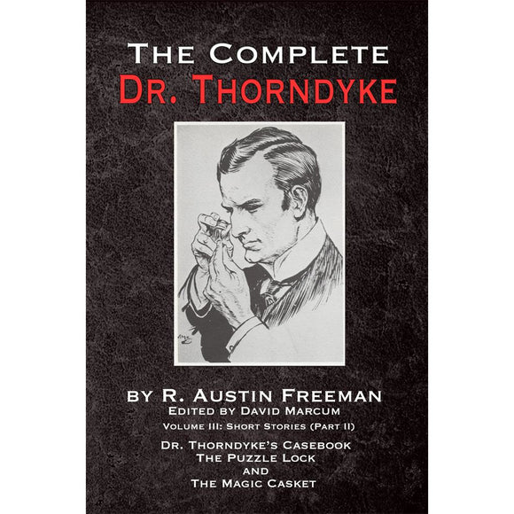The Complete Dr. Thorndyke - Volume III: Short Stories (Part II) - Dr. Thorndyke's Casebook, The Puzzle Lock and The Magic Casket, Hardcover