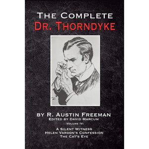 The Complete Dr. Thorndyke - Volume IV: A Silent Witness, Helen Vardon's Confession and The Cat's Eye, Hardcover