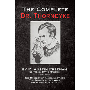 The Complete Dr. Thorndyke - Volume V: The Mystery of Angelina Frood, The Shadow of the Wolf and The D'Arblay Mystery, Hardcover