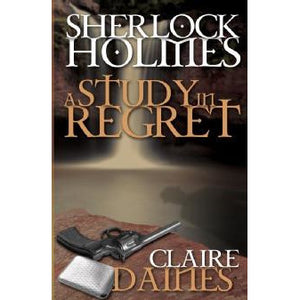 Sherlock Holmes and A Study In Regret - Sherlock Holmes Books
