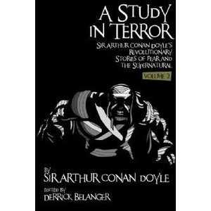 A Study in Terror:  Sir Arthur Conan Doyle's Revolutionary Stories of Fear and the Supernatural Volume 2 - Sherlock Holmes Books