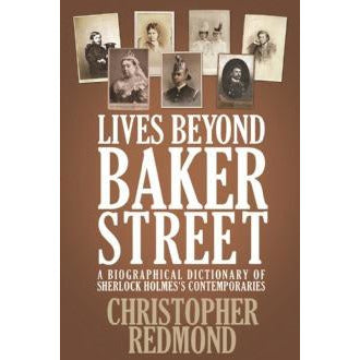 Lives Beyond Baker Street: A Biographical Dictionary of Sherlock Holmes's Contemporaries - Sherlock Holmes Books