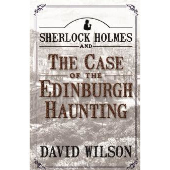 Sherlock Holmes and The Case of The Edinburgh Haunting - Sherlock Holmes Books