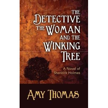 The Detective, The Woman And the Winking Tree: A Novel of Sherlock Holmes - Sherlock Holmes Books