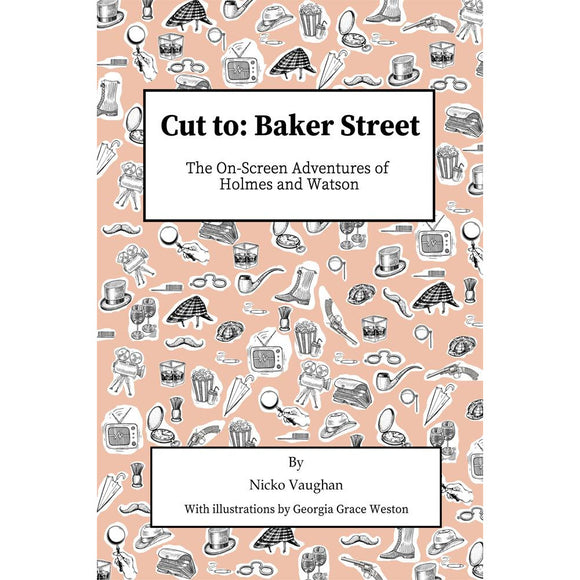 Cut To Baker Street - The On Screen Adventures of Holmes and Watson
