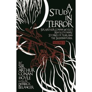 A Study in Terror:  Sir Arthur Conan Doyle's Revolutionary Stories of Fear and the Supernatural Volume 1 - Sherlock Holmes Books