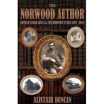 The Norwood Author - Sir Arthur Conan Doyle and the Norwood Years - Sherlock Holmes Books