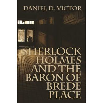 Sherlock Holmes and The Baron of Brede Place - Book Two in the series Sherlock Holmes and the American Literati - Sherlock Holmes Books
