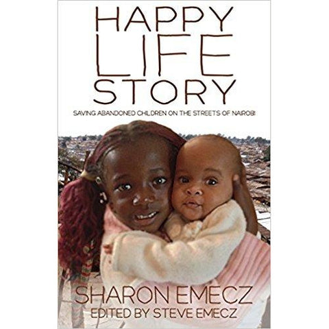 The Happy Life Story: Saving abandoned children on the streets of Nairobi - 2nd Edition