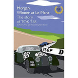Morgan Winner at Le Mans 1962 the Story of Tok258: Golden Anniversary Edition