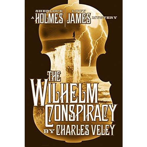 The Wilhelm Conspiracy (A Sherlock Holmes and Lucy James Mystery - Book 2)