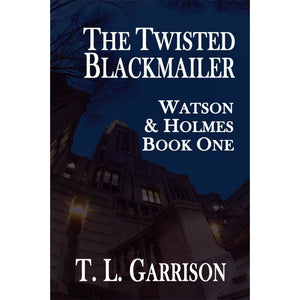 The Twisted Blackmailer – Watson and Holmes Book 1