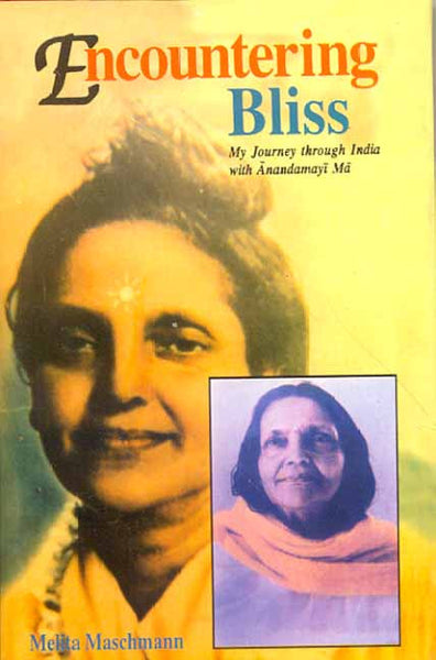 Encountering Bliss: My Journey through India with Anadamayi Ma