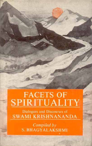 Facets of Spirituality: Dialogues and Discourses of Swami Krishnananda