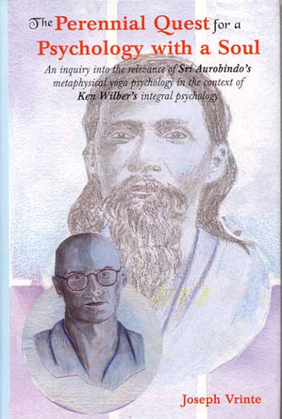The Perennial Quest for a Psychology with a soul: An inquiry into the relevance of Sri Aurobindo's metaphysical yoga psychology in