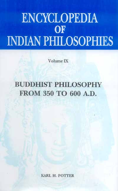 Encyclopedia of Indian Philosophies (Vol. 9): Buddhist Philosophy from 350 to 600 A.D.