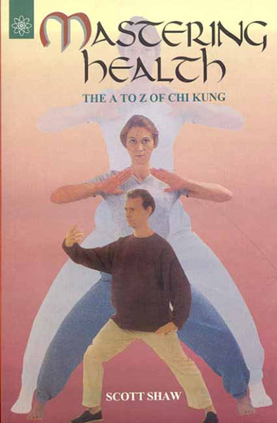 Mastering Health: The A To Z of Chi Kung