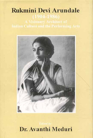 Rukmini Devi Arundale (1904-1986): A Visionary Architect of Indian Culture and the Performing Arts