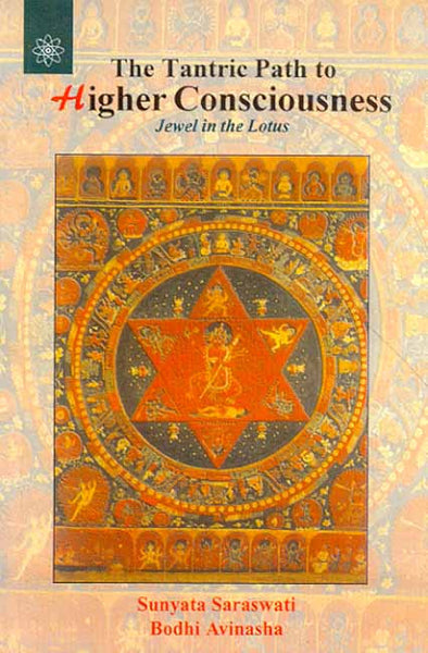 The Tantric Path to Higher Consciousness: Jewel in the Lotus, A complete and Systematic Course in Tantric Kriya Yoga