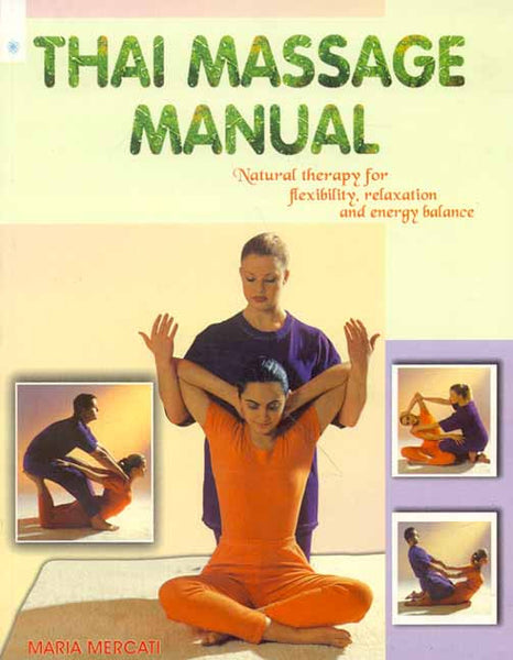 Thai Massage Manual: A Step-by Step guide to Traditional Healing Techniques