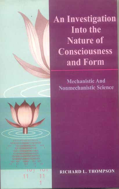 An Investigation into the Nature of Consciousness and Form: Mechanistic and Nonmechanistic Science
