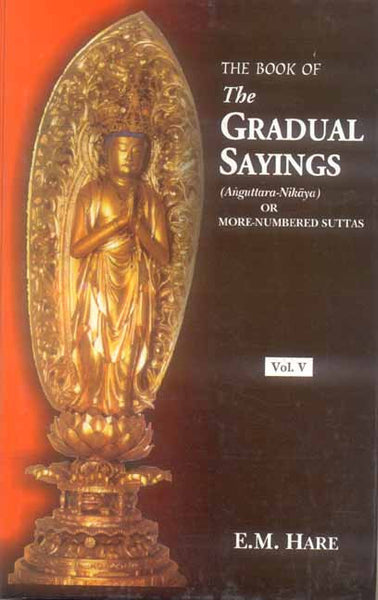 The Book of the Gradual Sayings (5 Vols.): Anguttara Nikaya) or More Numbered Suttas