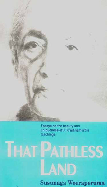 That Pathless Land: Essays on the Beauty and Uniqueness of J. Krishnamurti's Teachings
