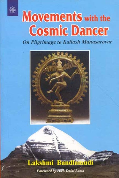 Movements with the Cosmic Dancer: On Pilgrimage to Kailash Manasarovar