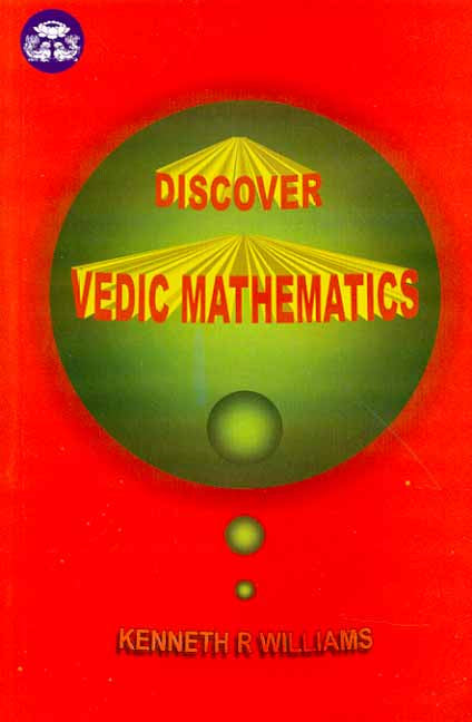 Discover Vedic Mathematics: A Practical System based on sixteen simple formulae from the Vedas