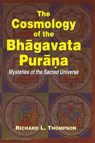 The Cosmology of the Bhagavata Purana: Mysteries of the Sacred Universe