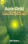 Aura-Reiki: A Practical guide to using Reiki to heal the Aura