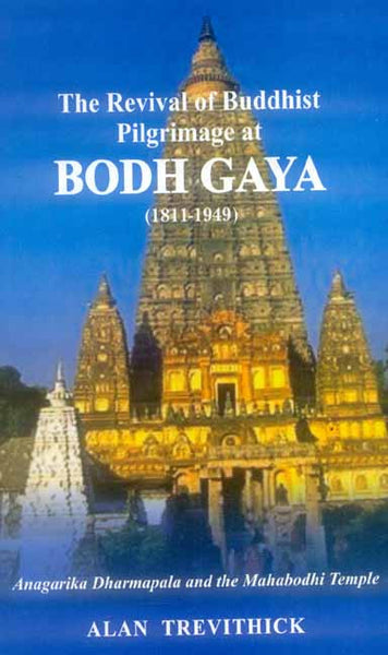 The Revival of Buddhist Pilgrimage at Bodh Gaya: (1811-1949)