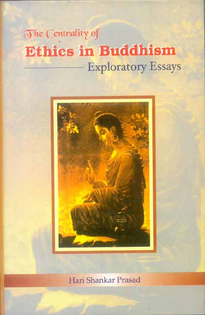 The Centrality of Ethics in Buddhism: Exploratory Essays
