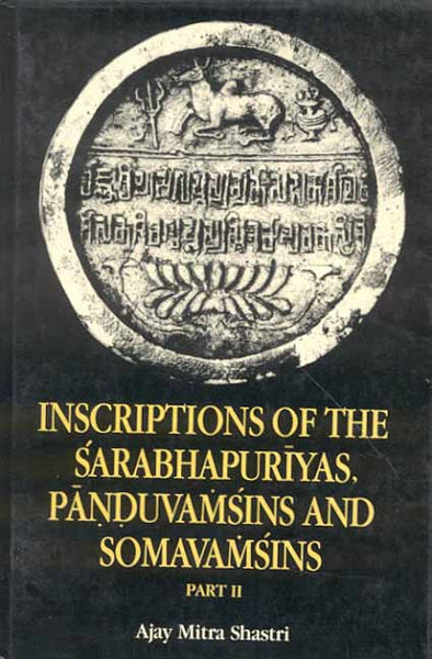 Inscriptions of the Sarabhapuriyas, Panudvamsins and Somavamsins (2 Vols.)