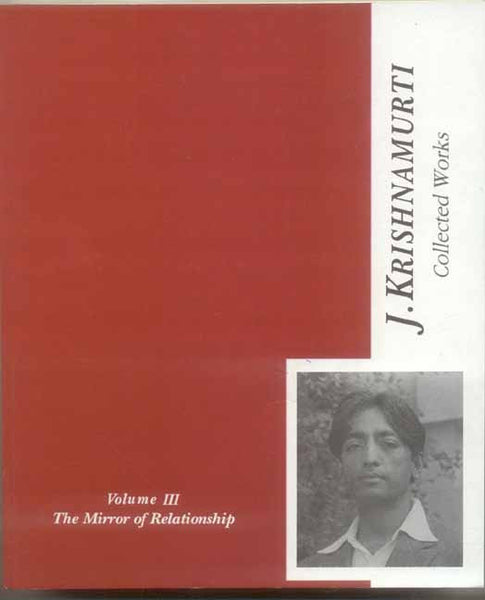 The Collected Works of J. Krishnamurti, Vol-3: The Mirror of Relationship, 1936-1944