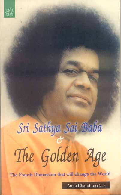 Sri Sathya Sai Baba and The Golden Age: The Fourth Dimension that will change the World