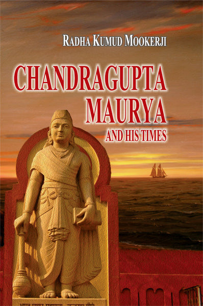 Chandragupta Maurya and His Times: Madras University Sir William Meyer Lectures, 1940-41