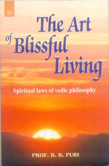 The Art of Blissful Living: Spiritual laws of vedic philosophy