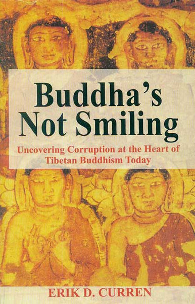 Buddha's Not Smiling: Uncovering Corruption at the Heart of Tibetan Buddhism Today