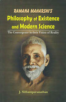 Ramana Maharshi's Philosophy of Existence and Modern Science: The Convergence in their Vision of Reality