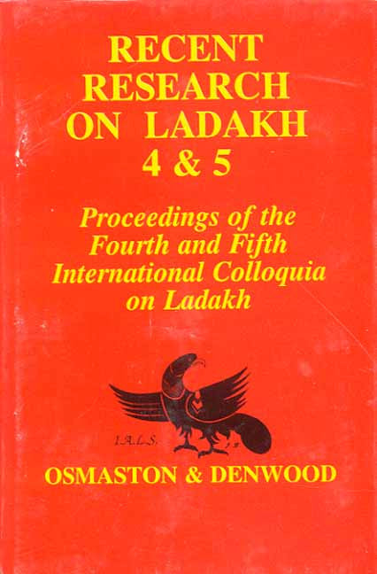 Recent Research on Ladakh 4 and 5: Procedings of the Fourth and Fifth International Colloquia on Ladakh